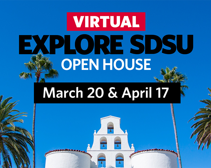 Virtual Explore SDSU Open House March 20 & April 17